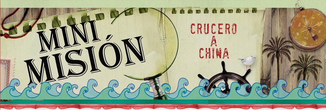 Mini Misión en el Crucero a China (encabezado)